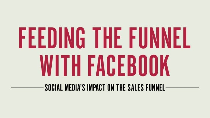 Feeding the Funnel with Facebook