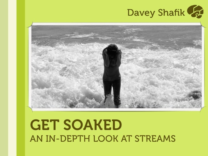 GET SOAKED AN IN-DEPTH LOOK AT STREAMS