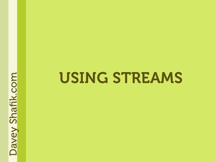 Davey Shafik.com                 USING STREAMS