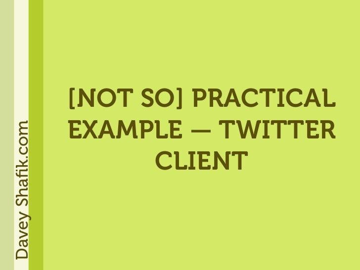 [NOT SO] PRACTICAL                   EXAMPLE — TWITTER Davey Shafik.com                             CLIENT