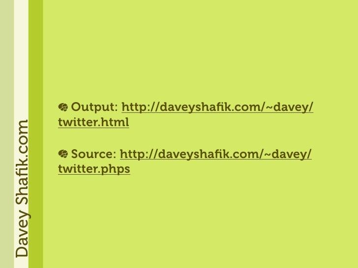 Output: http://daveyshafik.com/~davey/                   twitter.html Davey Shafik.com                         Source: http:...