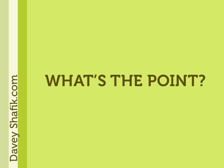 WHAT'S THE POINT? Davey Shafik.com