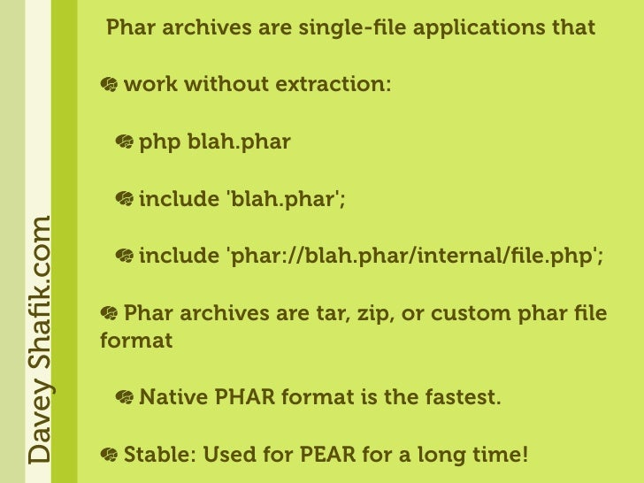 Phar archives are single-file applications that                      work without extraction:                       php bla...