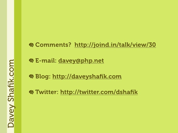 Comments? http://joind.in/talk/view/30                    E-mail: davey@php.net Davey Shafik.com                       Blog...