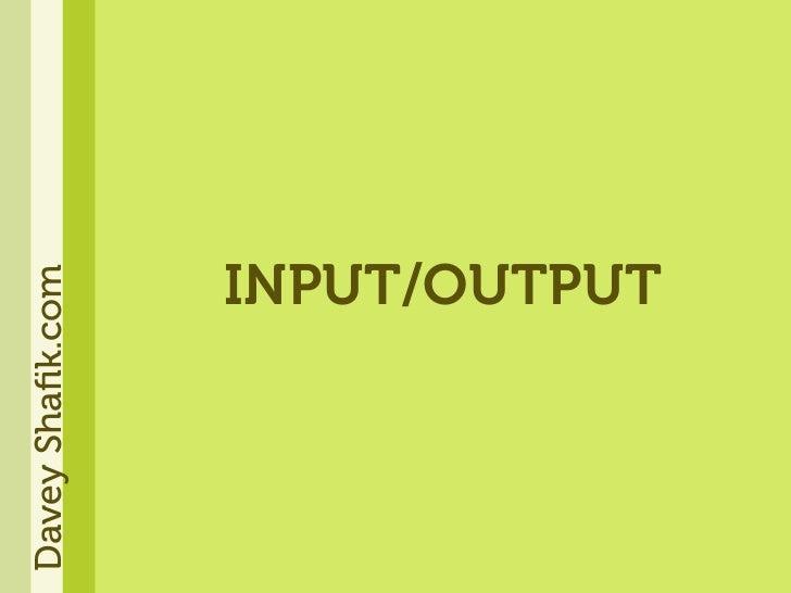 Davey Shafik.com                 INPUT/OUTPUT