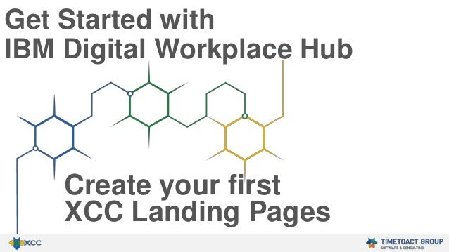 Get Started with IBM Digital Workplace Hub Create your first XCC Landing Pages