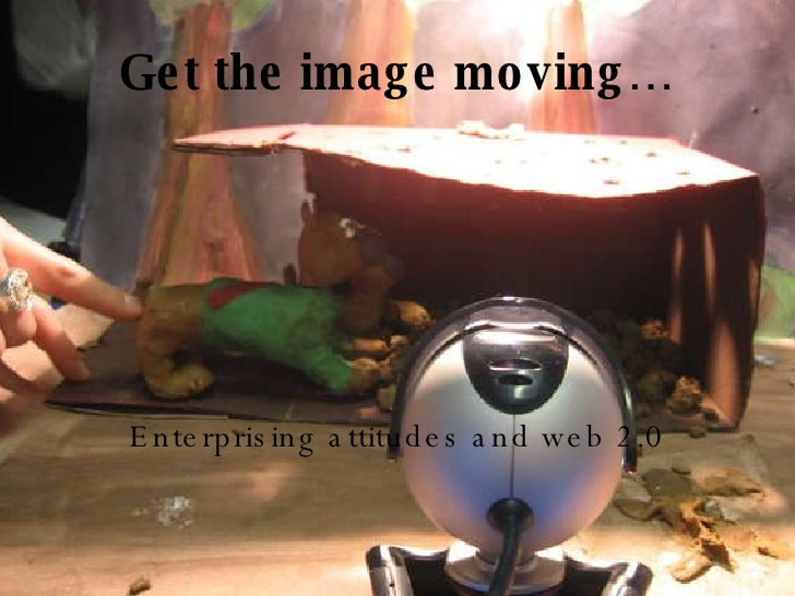 Get the image moving… Enterprising attitudes and web 2.0