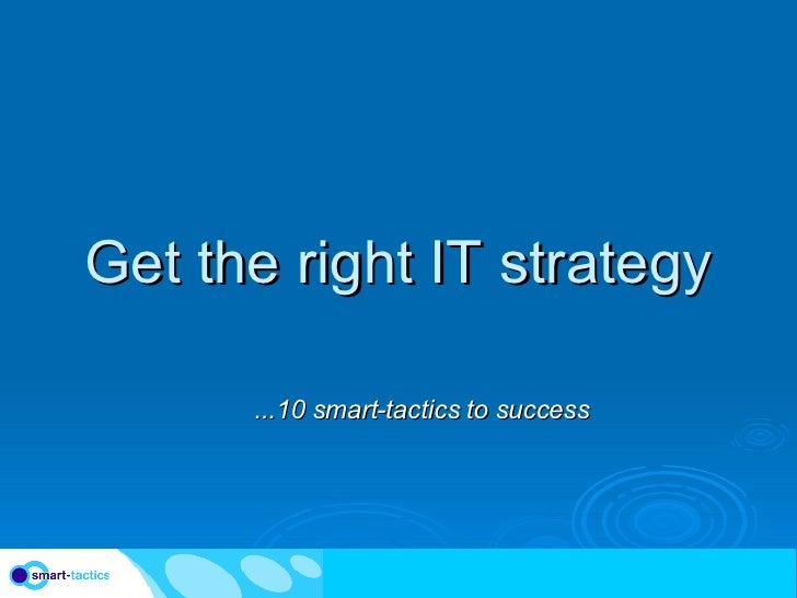 Get the right IT strategy ...10 smart-tactics to success