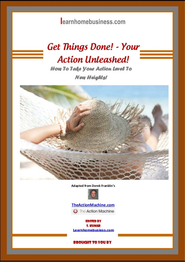 Get Things Done! - Your Action Unleashed! How To Take Your Action Level To New Heights!  Adapted from Derek Franklin's ...