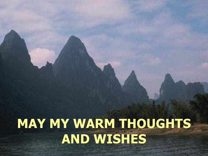 MAY MY WARM THOUGHTS AND WISHES