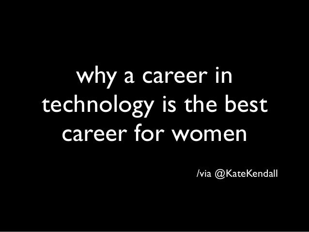why a career intechnology is the best  career for women               /via @KateKendall