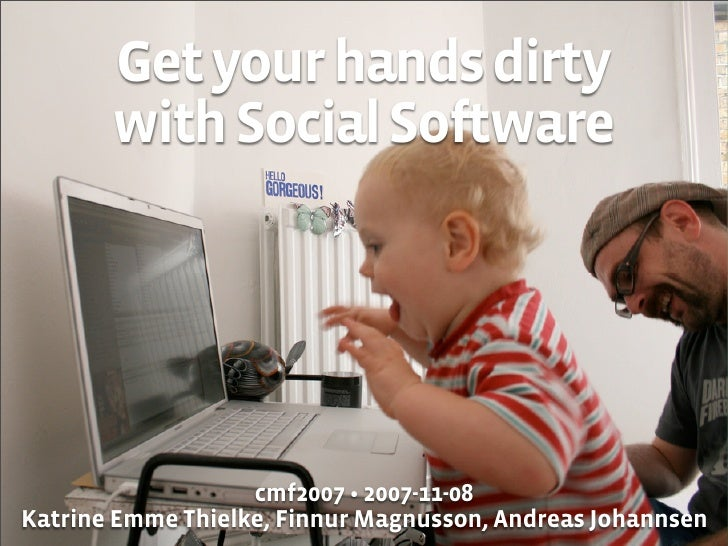 Get your hands dirty        with Social Software                        cmf2007 • 2007-11-08 Katrine Emme Thielke, Finnur ...