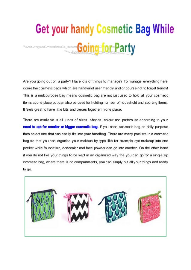 Are you going out on a party? Have lots of things to manage? To manage everything here come the cosmetic bags which are ha...