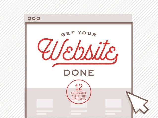 ACTIONABLE STEPS FOR DESIGNERS 12 Websited G E T Y O U R DONE
