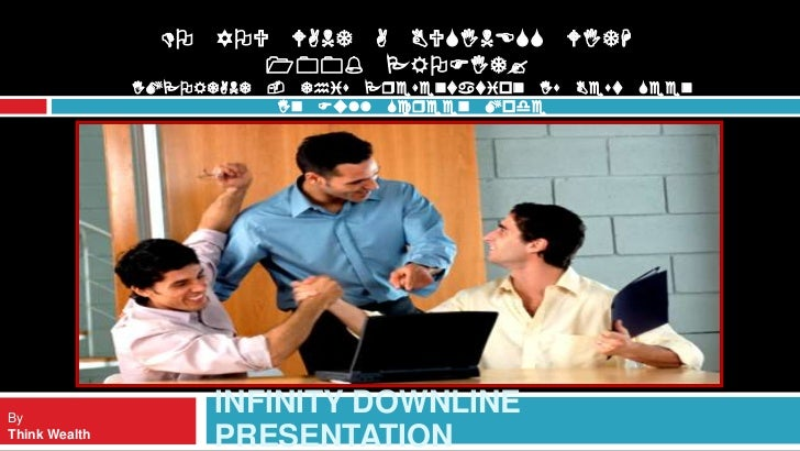 Infinity Downline Presentation<br />Do You WANT A Business With 100% Profit? <br />IMPORTANT - This Presentation Is Best S...