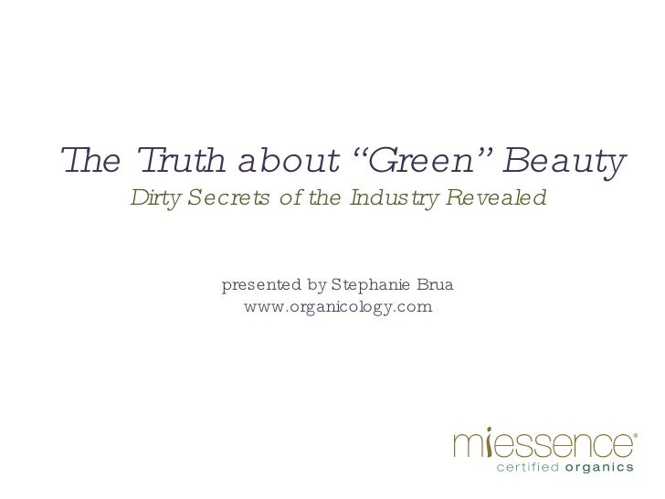 """The Truth about """"Green"""" Beauty Dirty Secrets of the Industry Revealed presented by Stephanie Brua www.organicology.com"""