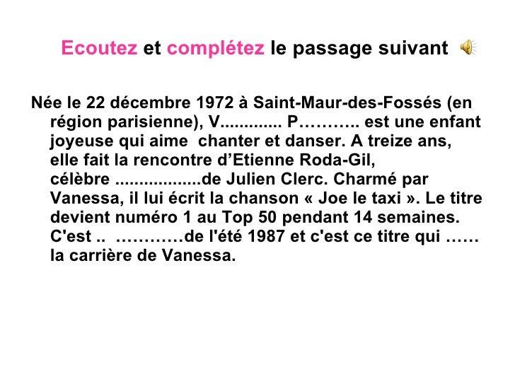 Ecoutez  et  complétez  le passage suivant <ul><li>Née le 22 décembre 1972 à Saint - Maur - des-Fossés (en région parisie...