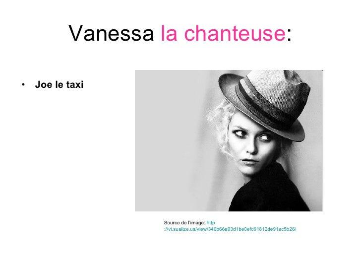 Vanessa  la chanteuse : <ul><li>Joe le taxi  </li></ul>Source de l'image:  http ://vi.sualize.us/view/340b66a93d1be0efc618...