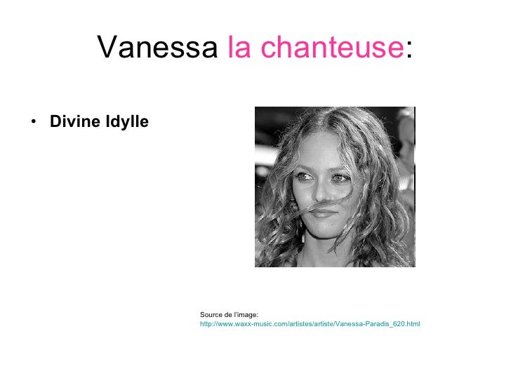 Vanessa  la chanteuse : <ul><li>Divine Idylle </li></ul>Source de l'image:  http://www.waxx-music.com/artistes/artiste/Van...