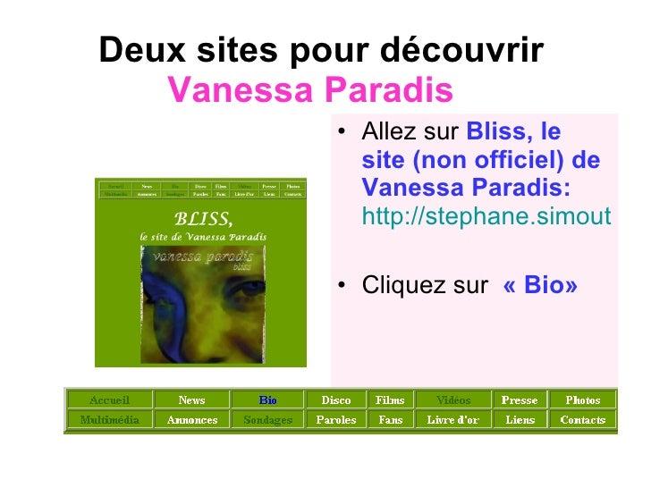 Deux sites pour découvrir  Vanessa Paradis   <ul><li>Allez sur  Bliss,   le site (non officiel) de Vanessa Paradis:   http...