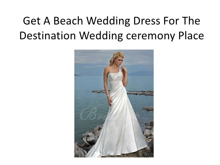 Get A Beach Wedding Dress For TheDestination Wedding ceremony Place