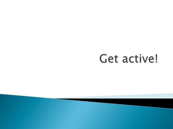 Get active!<br />