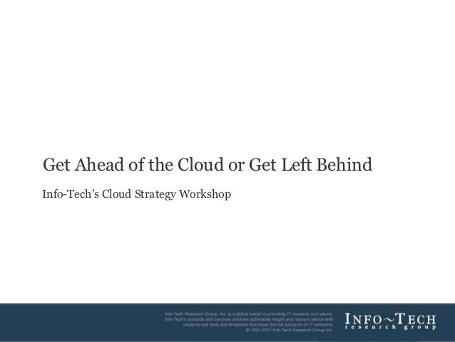 1Info-Tech Research GroupGet Ahead of the Cloud or Get Left BehindInfo-Tech's Cloud Strategy Workshop