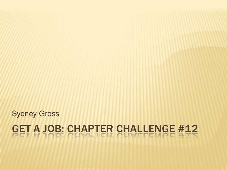 Get a job: Chapter Challenge #12<br />Sydney Gross<br />