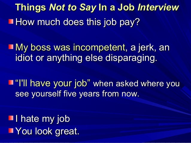 interview questions - What To Say In An Interview What Not To Say In An Interview
