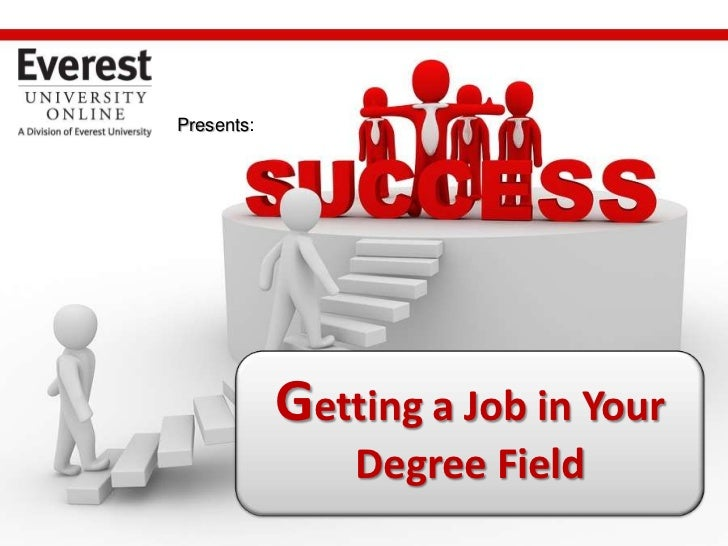 Presents:<br />Getting a Job in Your Degree Field<br />