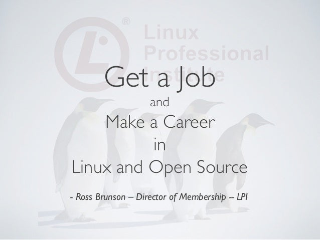 Get a Job                     and       Make a Career          inLinux and Open Source                          - Ross Br...
