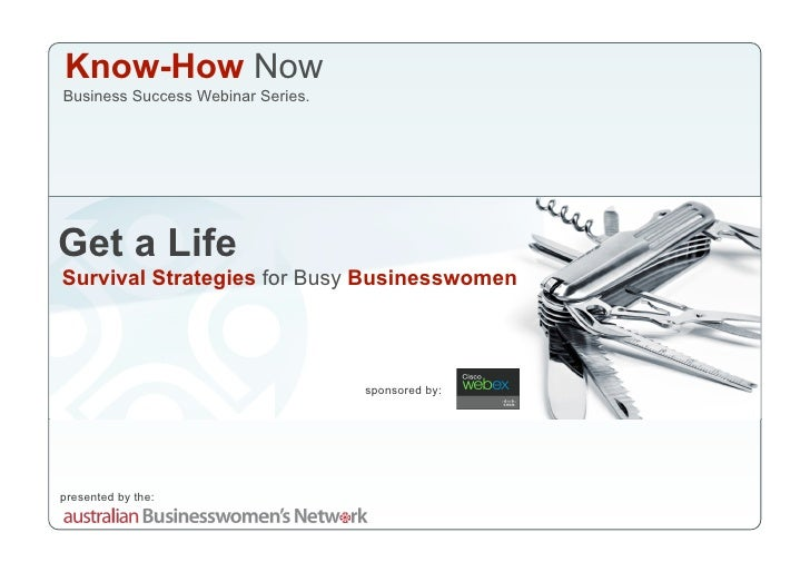 Know-How Now Business Success Webinar Series.     Get a Life Survival Strategies for Busy Businesswomen                   ...
