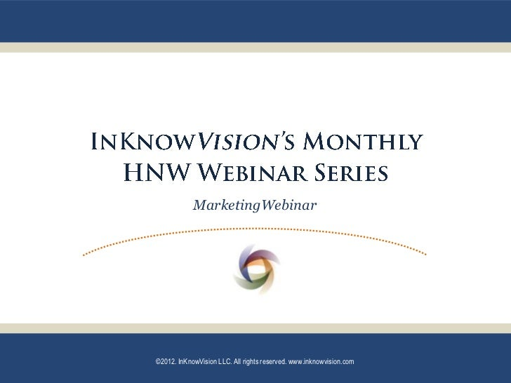 MarketingWebinar©2012. InKnowVision LLC. All rights reserved. www.inknowvision.com