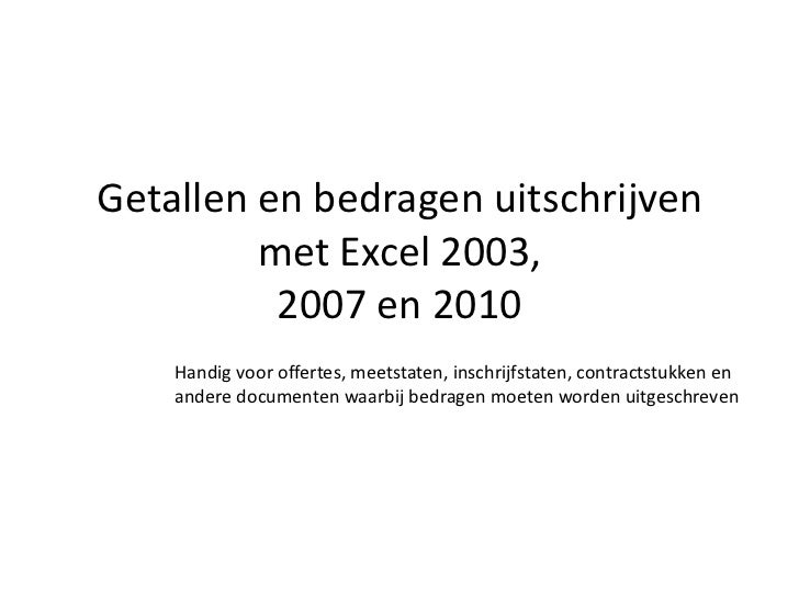 Getallen en bedragen uitschrijven met Excel 2003,2007 en 2010<br />Handig voor offertes, meetstaten, inschrijfstaten, cont...