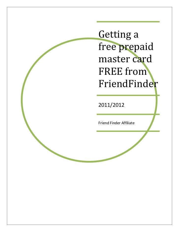 Getting afree prepaidmaster cardFREE fromFriendFinder2011/2012Friend Finder Affiliate