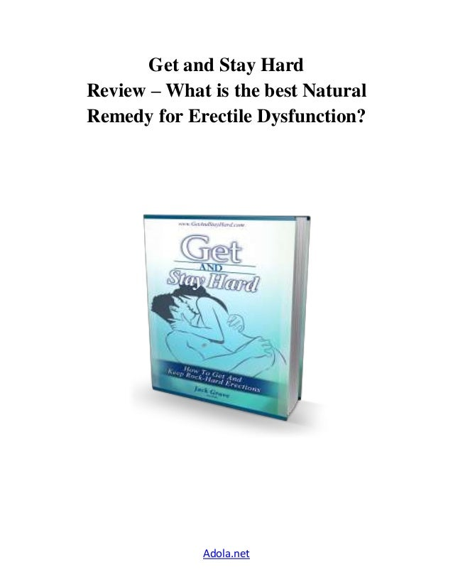 Get and stay hard Review- What is the best Natural Remedy