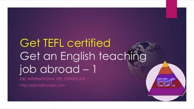 Get TEFL certified Get an English teaching job abroad – 1 EBC INTERNATIONAL TEFL CERTIFICATE http://ebcteflcourse.com
