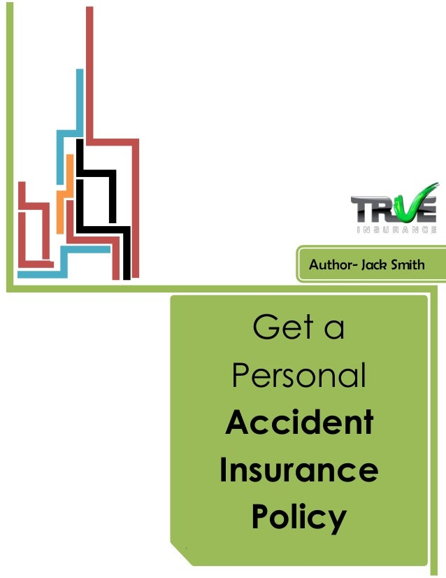 Get a Personal Accident Insurance Policy Author- Jack Smith