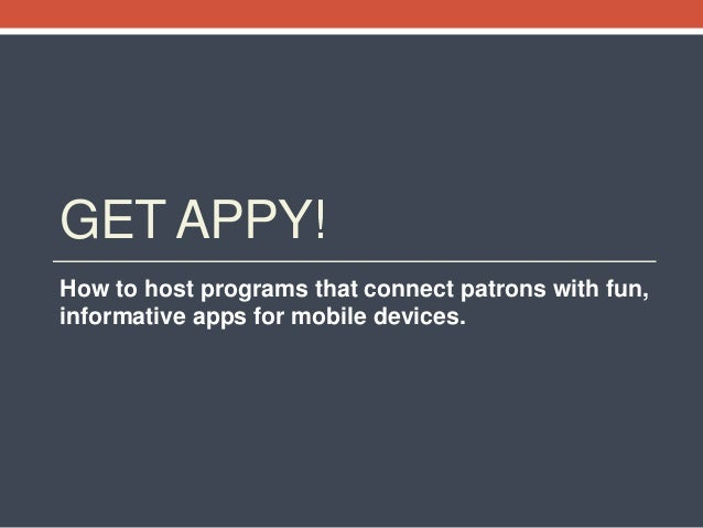 GET APPY! How to host programs that connect patrons with fun, informative apps for mobile devices.
