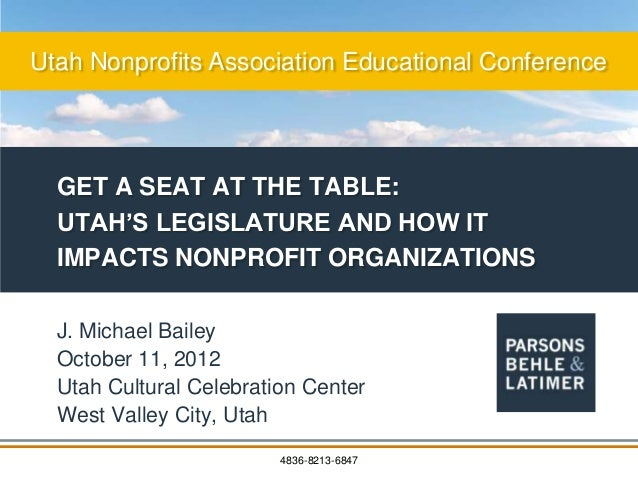 Utah Nonprofits Association Educational Conference  GET A SEAT AT THE TABLE:  UTAH'S LEGISLATURE AND HOW IT  IMPACTS NONPR...