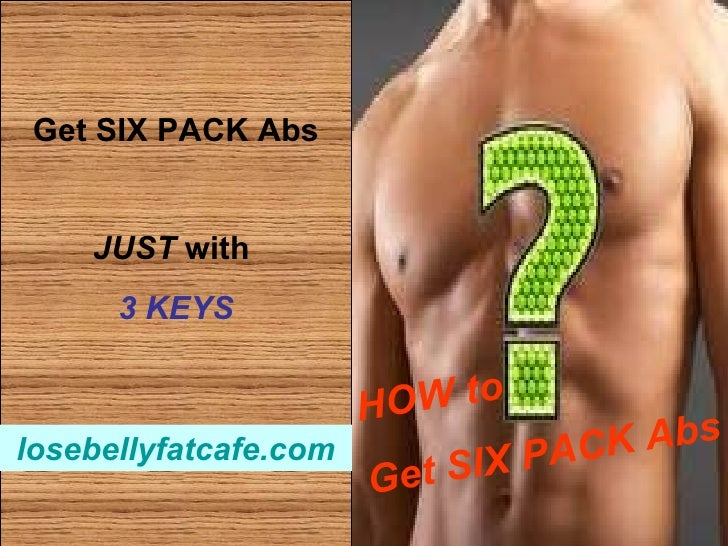 Get SIX PACK Abs JUST  with  3 KEYS   HOW to  Get SIX PACK Abs losebellyfatcafe.com