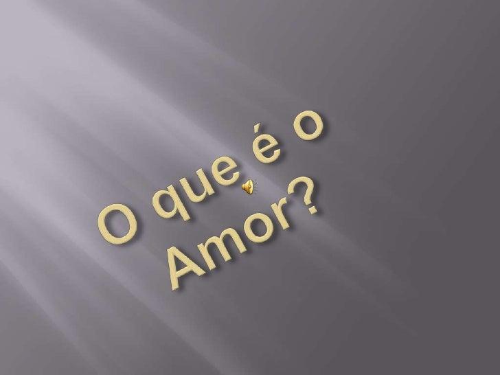 O que é o Amor?<br />