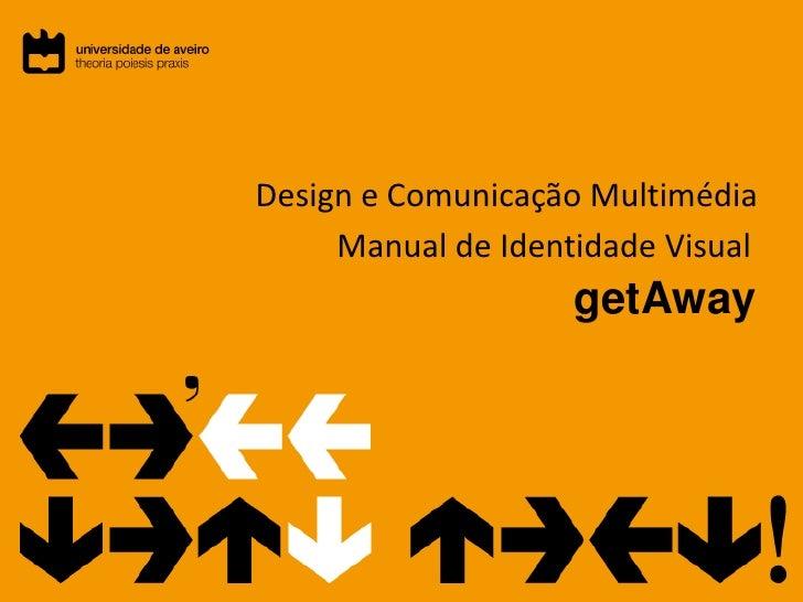 Design e Comunicação Multimédia<br />Manual de Identidade Visual<br />getAway<br />