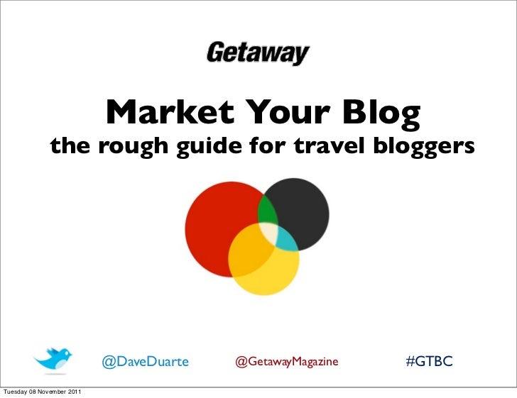 Market Your Blog              the rough guide for travel bloggers                           @DaveDuarte   @GetawayMagazine...