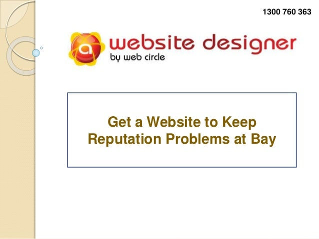 Get a Website to Keep Reputation Problems at Bay 1300 760 363