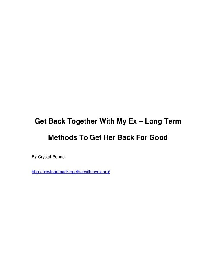 Get Back Together With My Ex – Long Term        Methods To Get Her Back For GoodBy Crystal Pennellhttp://howtogetbacktoget...