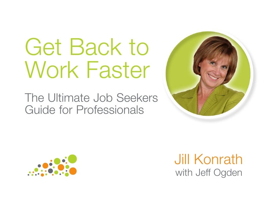 Get Back to Work Faster The Ultimate Job Seekers Guide for Professionals                               Jill Konrath       ...