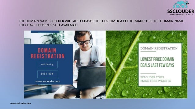 THE DOMAIN NAME CHECKER WILL ALSO CHARGE THE CUSTOMER A FEE TO MAKE SURE THE DOMAIN NAME THEY HAVE CHOSEN IS STILL AVAILAB...