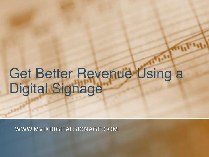 Get Better Revenue Using aDigital SignageWWW.MVIXDIGITALSIGNAGE.COM
