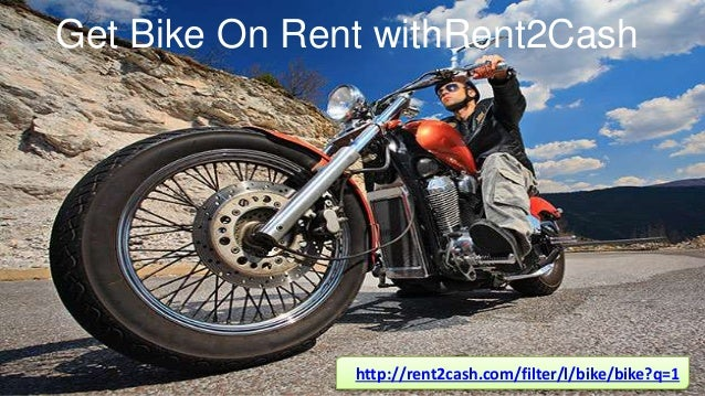 Get Bike On Rent withRent2Cash http://rent2cash.com/filter/l/bike/bike?q=1